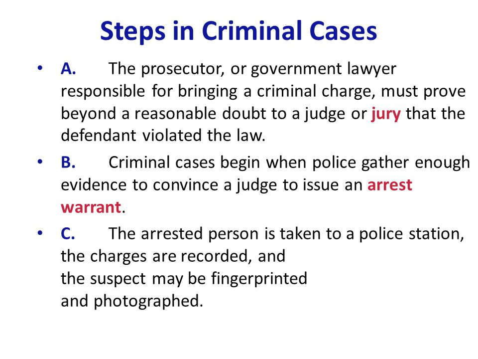 Steps in Criminal Cases A.The prosecutor, or government lawyer responsible for bringing a criminal charge, must prove beyond a reasonable doubt to a j