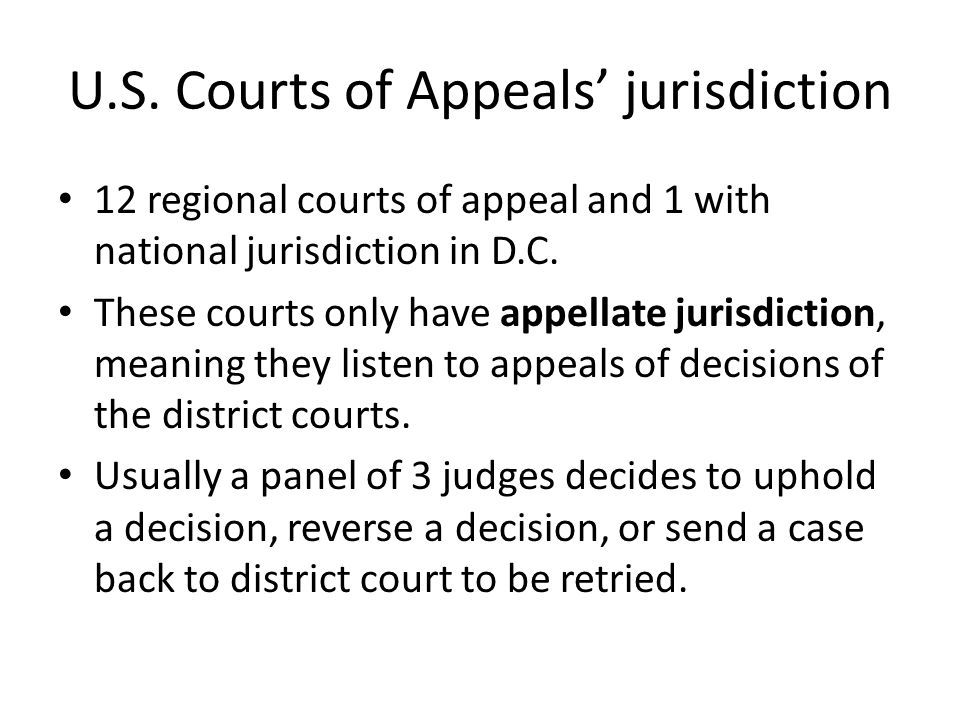 U.S. Courts of Appeals' jurisdiction 12 regional courts of appeal and 1 with national jurisdiction in D.C. These courts only have appellate jurisdicti