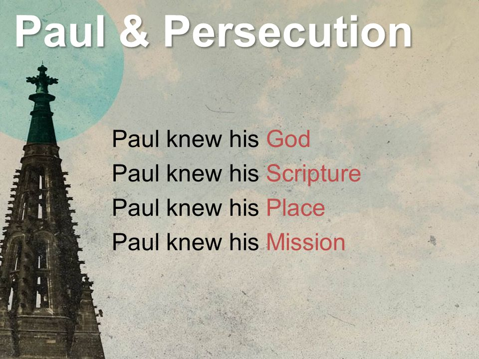 Paul & Persecution Paul knew his God Paul knew his Scripture Paul knew his Place Paul knew his Mission