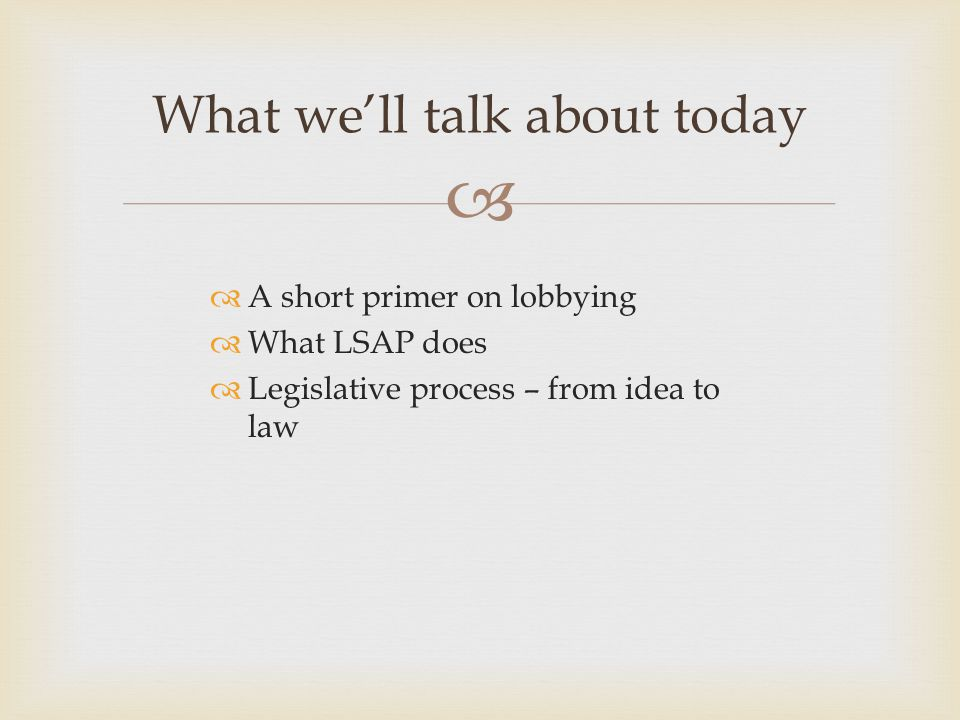   Legislative proposals come from many sources  Most are from our attorneys, who tell us about problems they see in their cases Development of an Idea