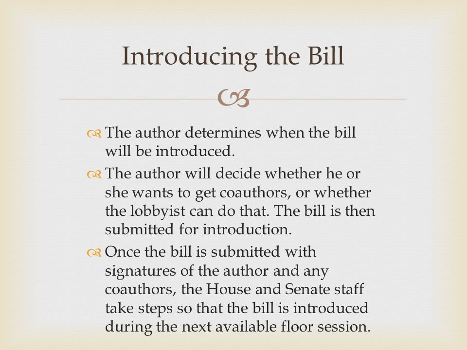   The author determines when the bill will be introduced.  The author will decide whether he or she wants to get coauthors, or whether the lobbyist