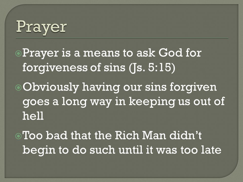  Prayer is a means to ask God for forgiveness of sins (Js.