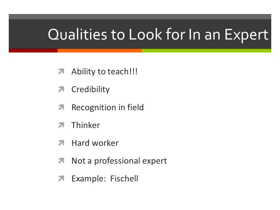 Qualities to Look for In an Expert  Ability to teach!!.