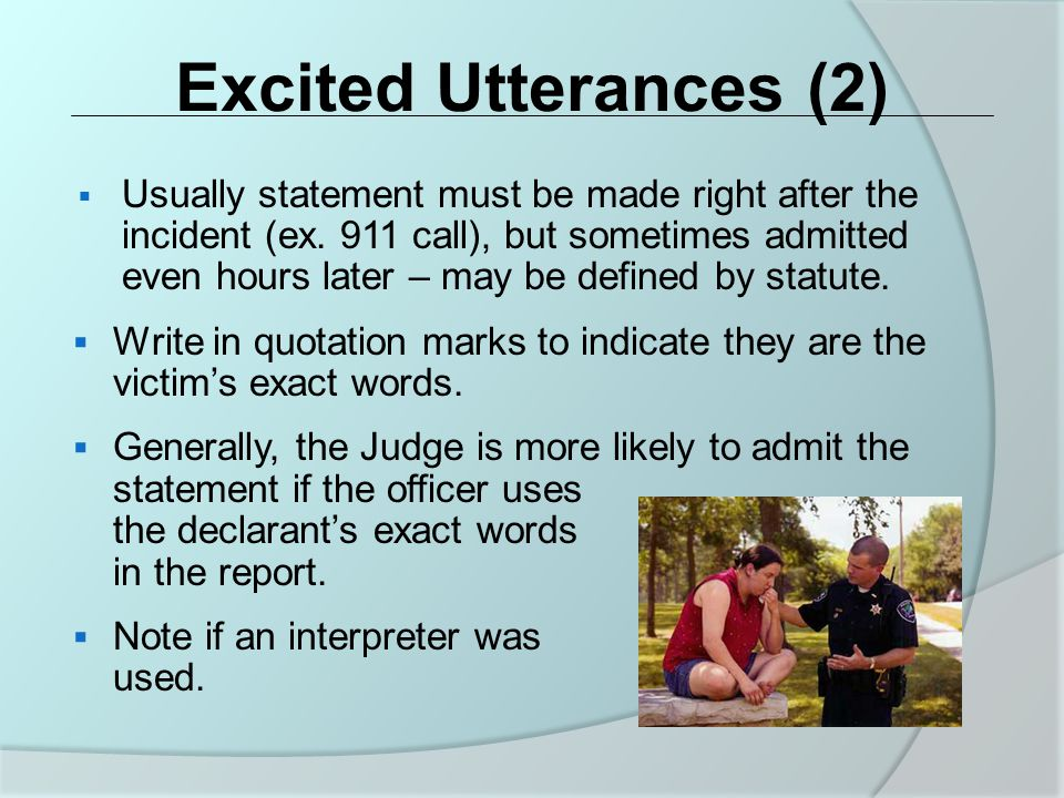 Excited Utterances (2)  Usually statement must be made right after the incident (ex.