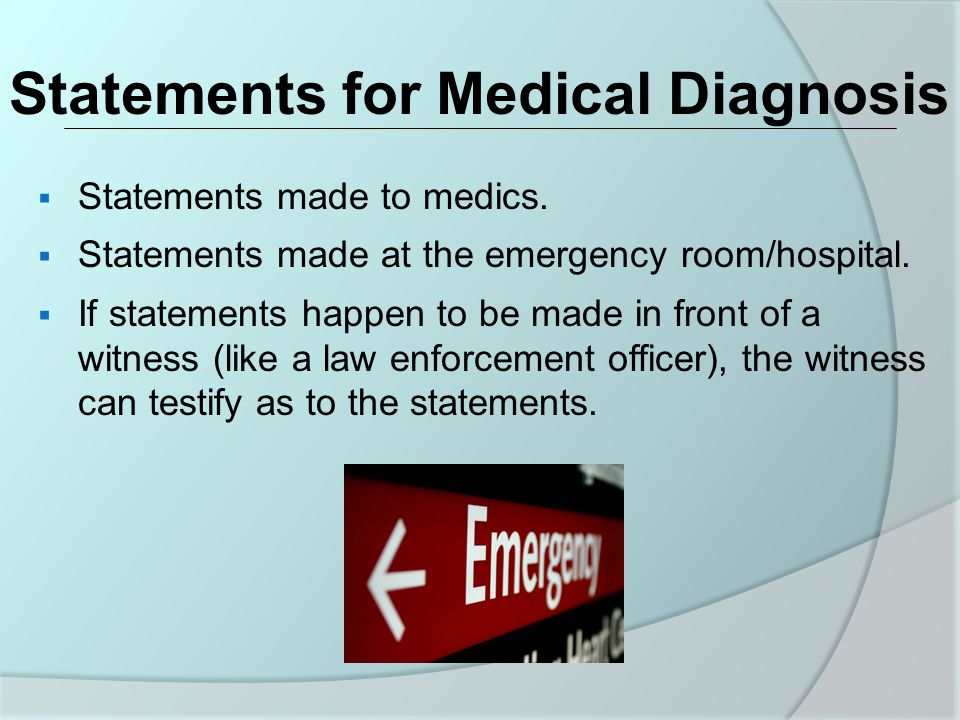 Statements for Medical Diagnosis  Statements made to medics.