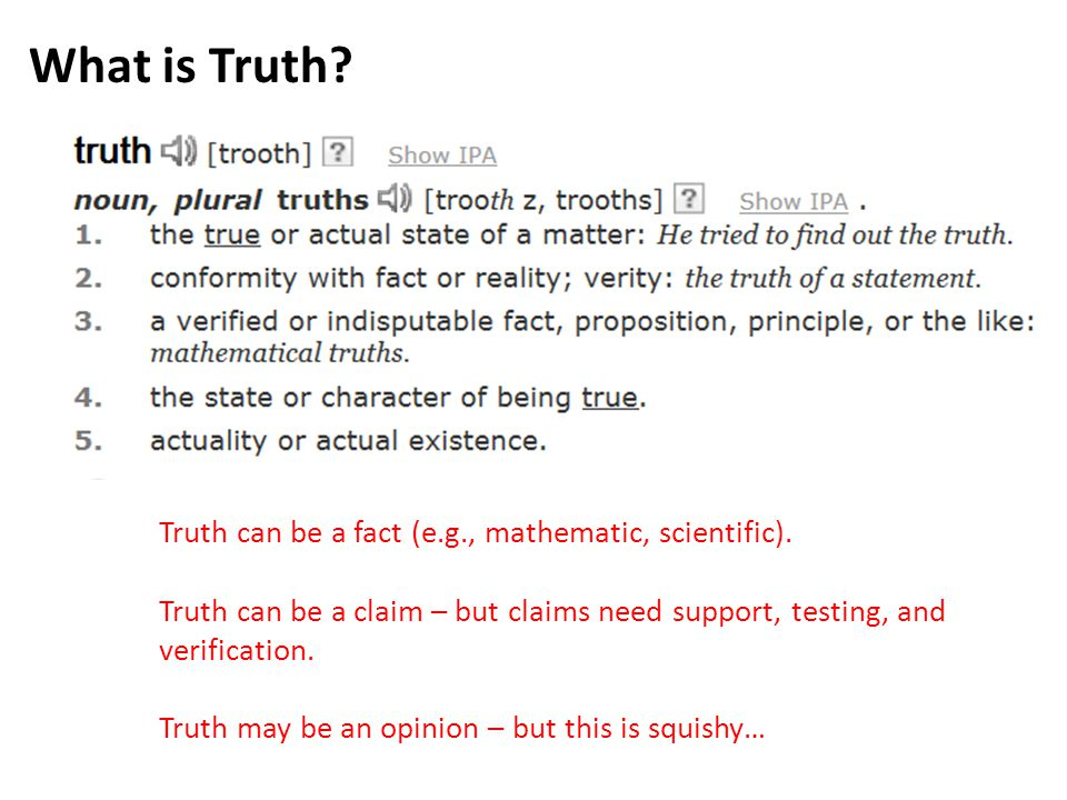 What is Truth. Truth can be a fact (e.g., mathematic, scientific).