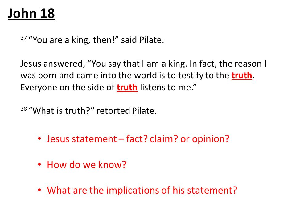 37 You are a king, then! said Pilate. Jesus answered, You say that I am a king.