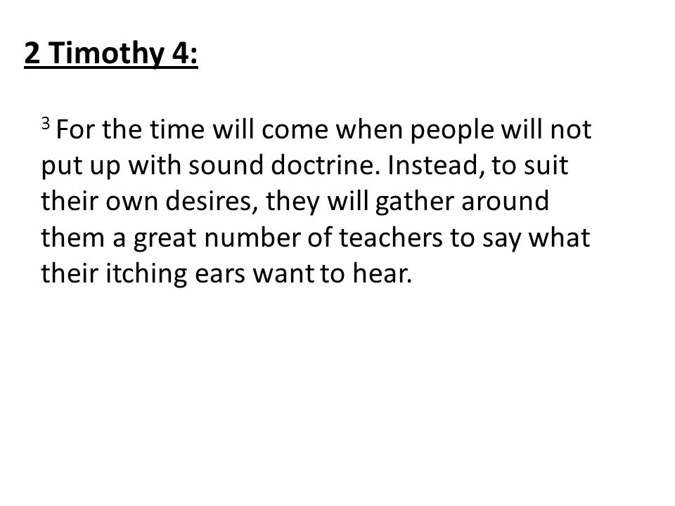 3 For the time will come when people will not put up with sound doctrine.