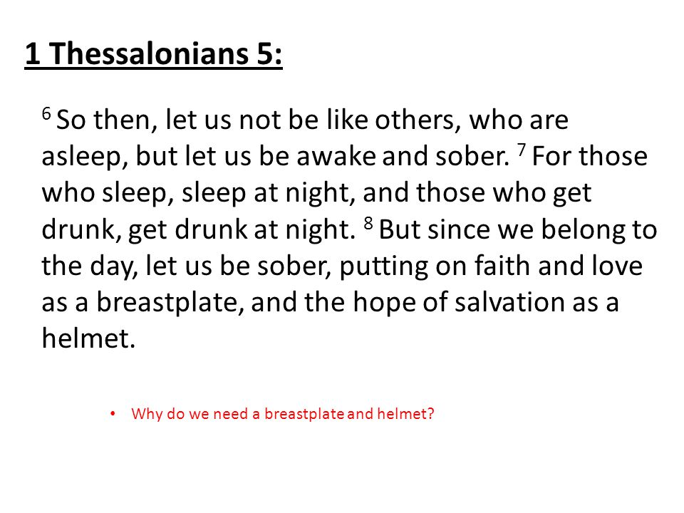 6 So then, let us not be like others, who are asleep, but let us be awake and sober.