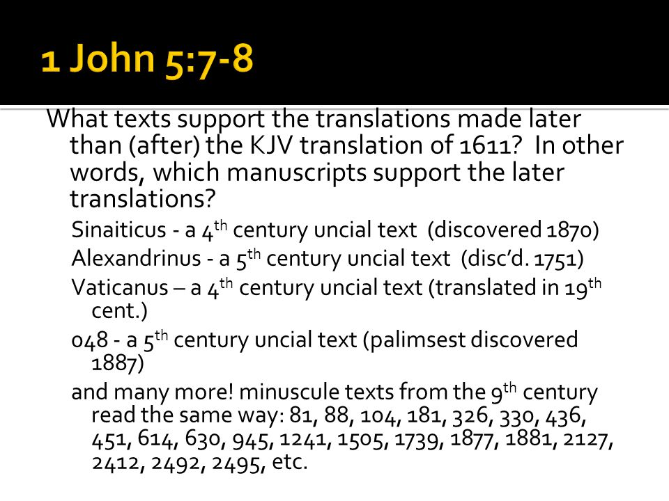 What texts support the translations made later than (after) the KJV translation of 1611? In other words, which manuscripts support the later translati