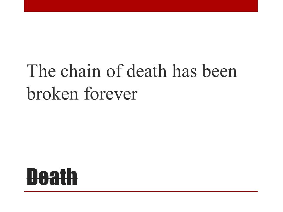 Death The chain of death has been broken forever
