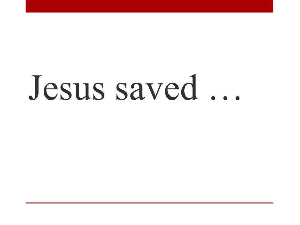 Jesus saved …