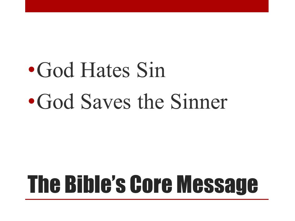 The Bible's Core Message God Hates Sin God Saves the Sinner