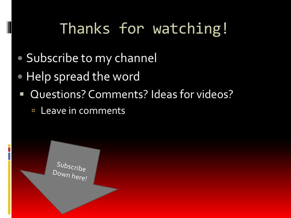 Thanks for watching! Subscribe to my channel Help spread the word  Questions? Comments? Ideas for videos?  Leave in comments Subscribe Down here!