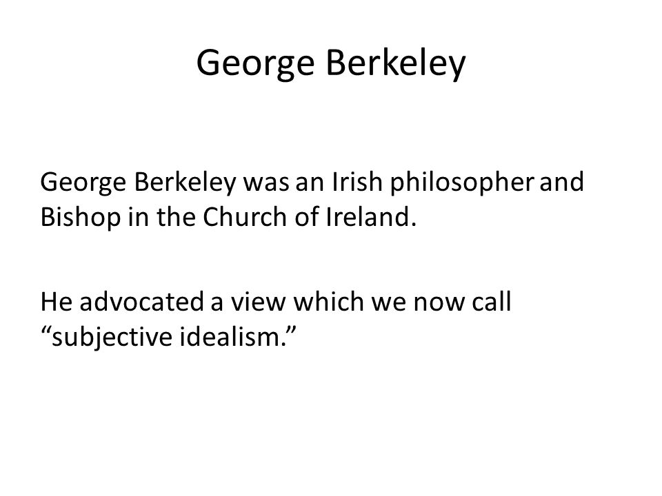 George Berkeley George Berkeley was an Irish philosopher and Bishop in the Church of Ireland.