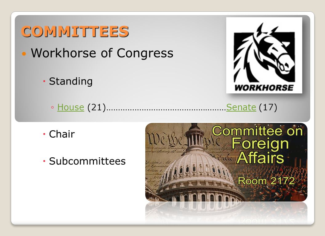 Workhorse of Congress  Standing ◦ House (21)……………………………………………Senate (17) HouseSenate  Chair  Subcommittees COMMITTEES