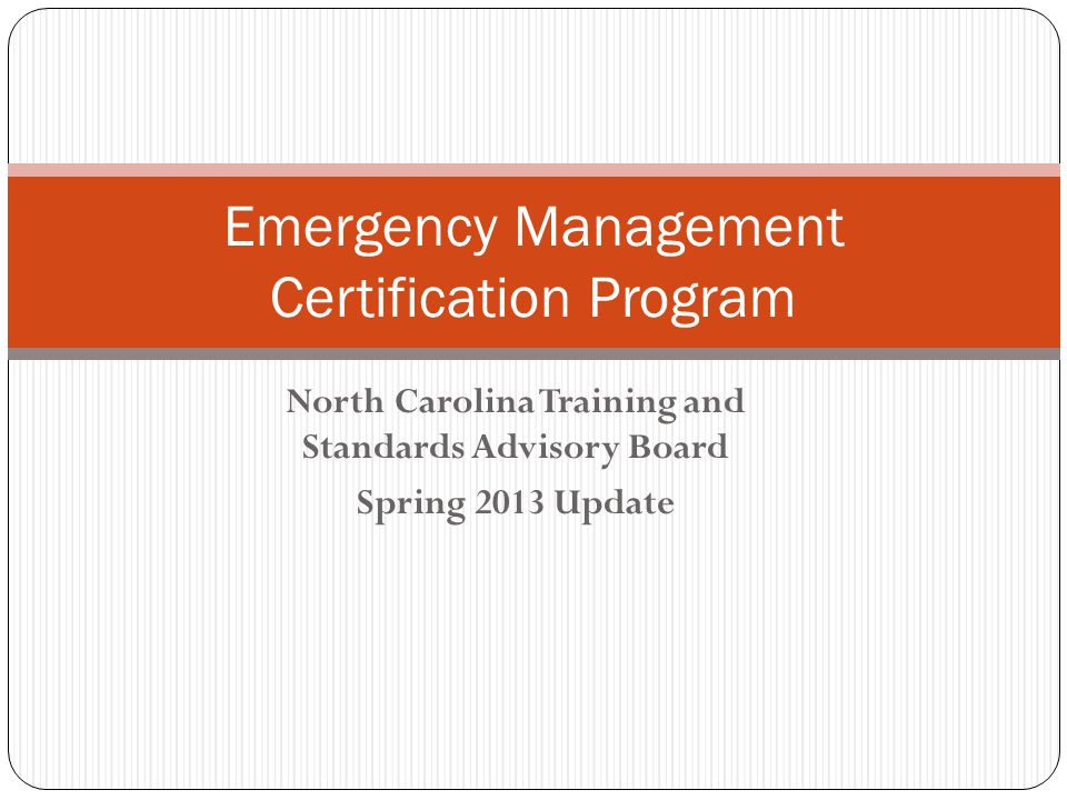 North Carolina Training and Standards Advisory Board Spring 2013 Update Emergency Management Certification Program