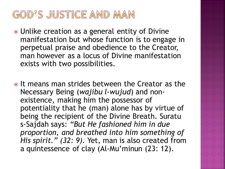  Unlike creation as a general entity of Divine manifestation but whose function is to engage in perpetual praise and obedience to the Creator, man ho