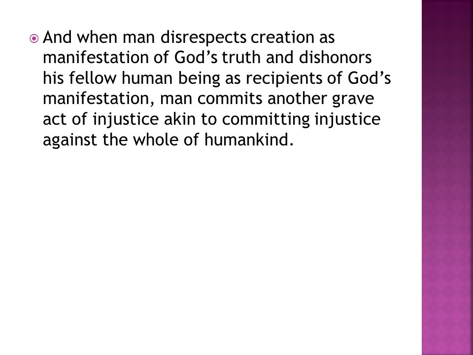  And when man disrespects creation as manifestation of God's truth and dishonors his fellow human being as recipients of God's manifestation, man com
