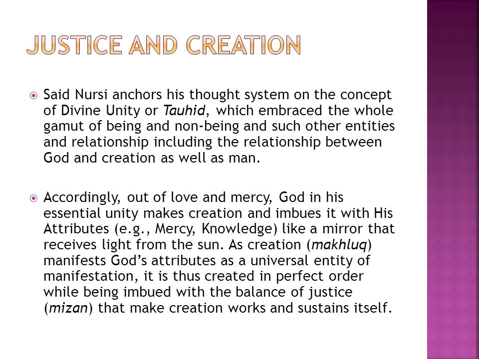  Said Nursi anchors his thought system on the concept of Divine Unity or Tauhid, which embraced the whole gamut of being and non-being and such other