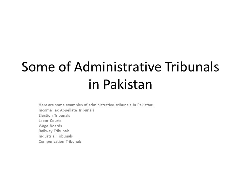Some of Administrative Tribunals in Pakistan Here are some examples of administrative tribunals in Pakistan: Income Tax Appellate Tribunals Election T