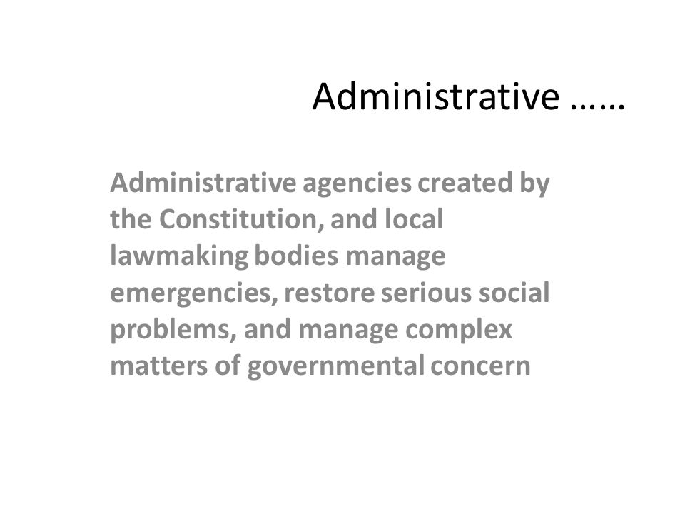 Administrative …… Administrative agencies created by the Constitution, and local lawmaking bodies manage emergencies, restore serious social problems,