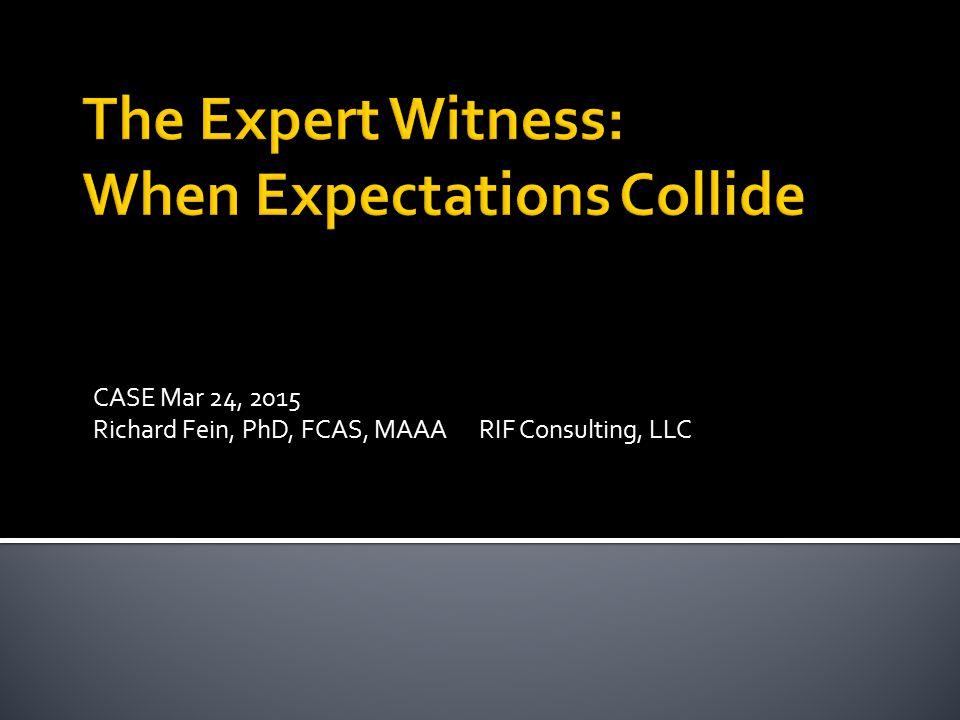 CASE Mar 24, 2015 Richard Fein, PhD, FCAS, MAAA RIF Consulting, LLC