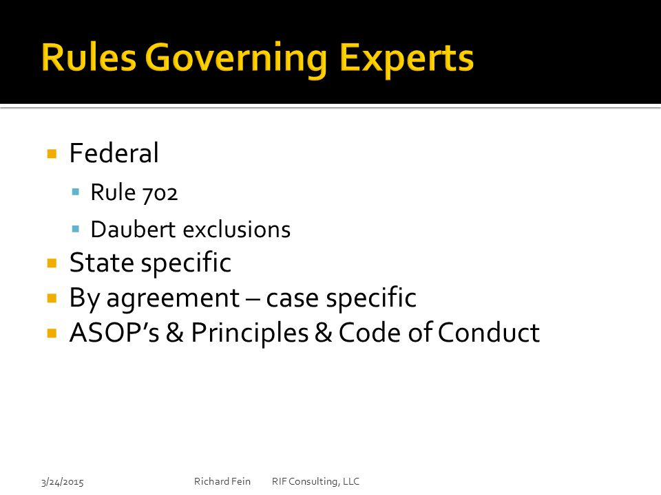  Federal  Rule 702  Daubert exclusions  State specific  By agreement – case specific  ASOP's & Principles & Code of Conduct 3/24/2015Richard Fei