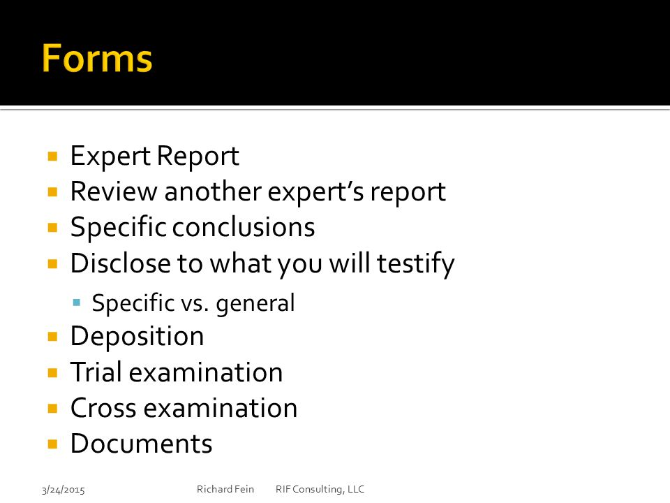  Expert Report  Review another expert's report  Specific conclusions  Disclose to what you will testify  Specific vs. general  Deposition  Tria