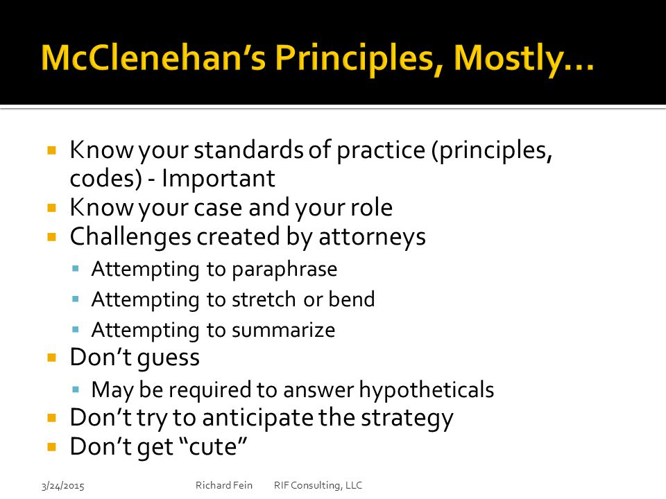  Know your standards of practice (principles, codes) - Important  Know your case and your role  Challenges created by attorneys  Attempting to par