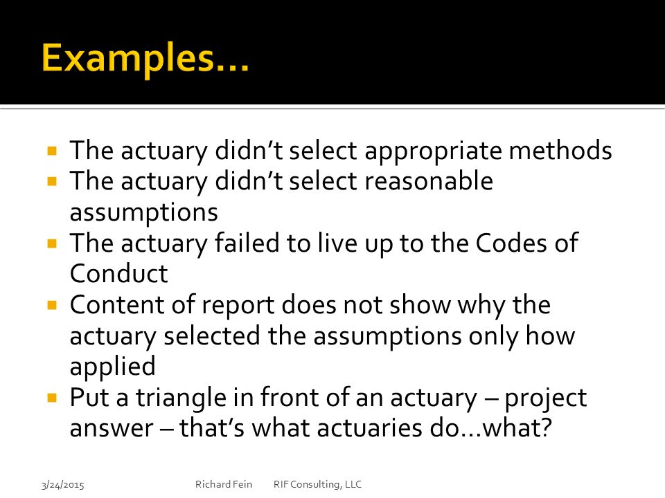  The actuary didn't select appropriate methods  The actuary didn't select reasonable assumptions  The actuary failed to live up to the Codes of Con