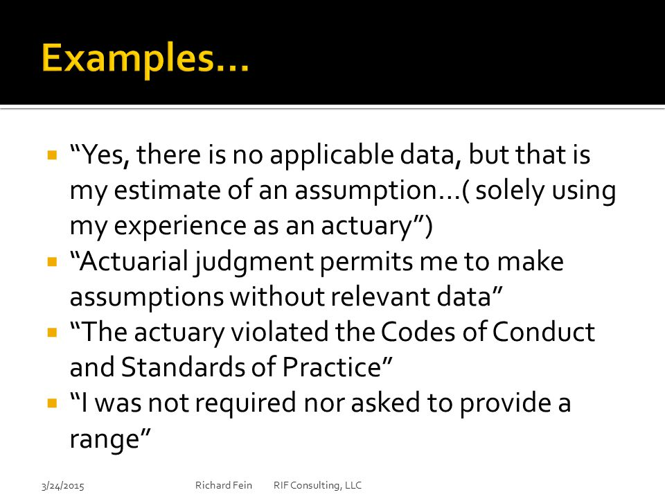 """ """"Yes, there is no applicable data, but that is my estimate of an assumption…( solely using my experience as an actuary"""")  """"Actuarial judgment permi"""