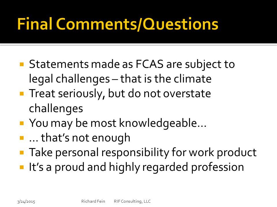  Statements made as FCAS are subject to legal challenges – that is the climate  Treat seriously, but do not overstate challenges  You may be most k