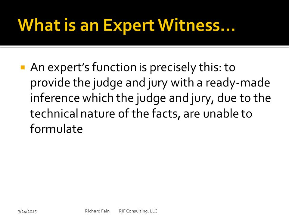  An expert's function is precisely this: to provide the judge and jury with a ready-made inference which the judge and jury, due to the technical nat