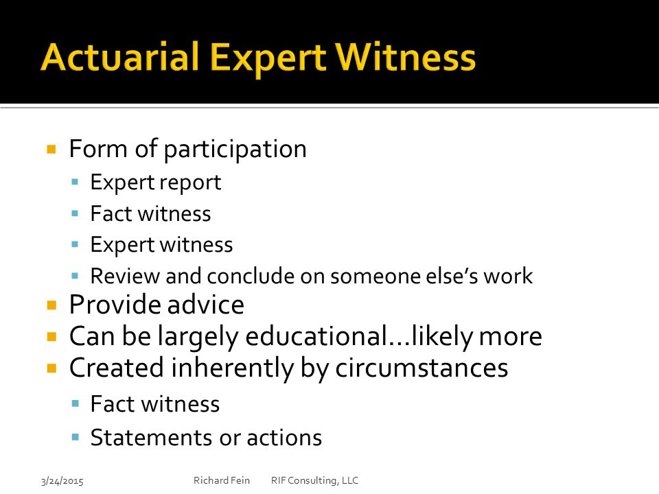  Form of participation  Expert report  Fact witness  Expert witness  Review and conclude on someone else's work  Provide advice  Can be largely