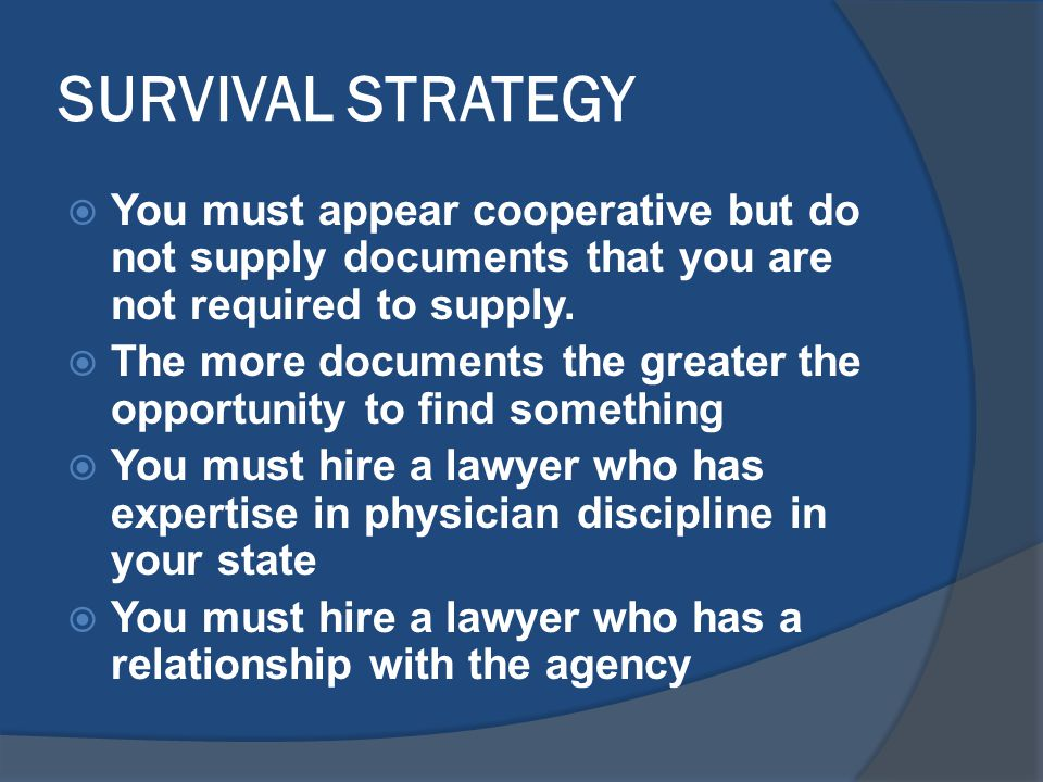 SURVIVAL STRATEGY  You must appear cooperative but do not supply documents that you are not required to supply.