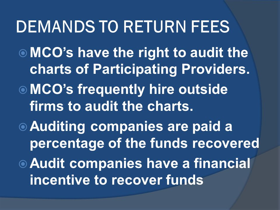 DEMANDS TO RETURN FEES  MCO's have the right to audit the charts of Participating Providers.