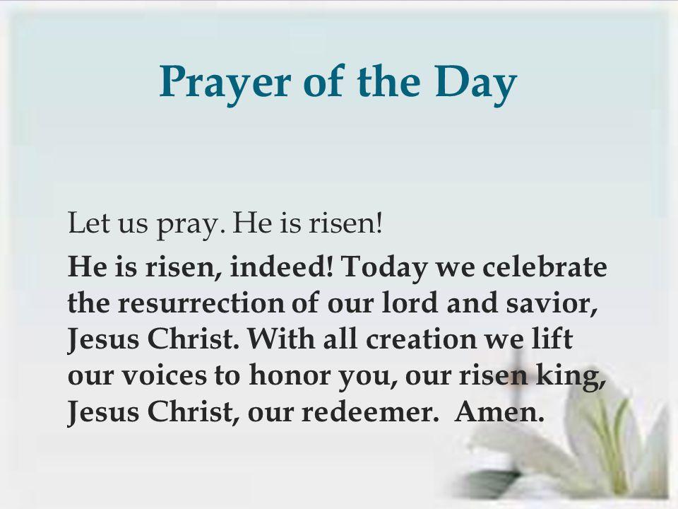  Let us pray. He is risen. He is risen, indeed.