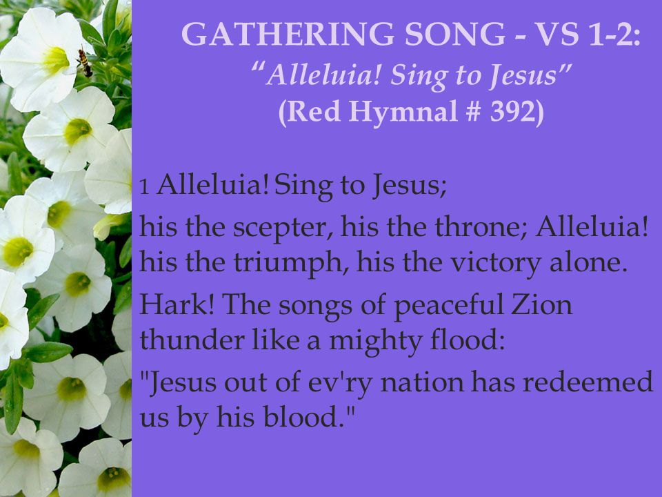  1 Alleluia. Sing to Jesus; his the scepter, his the throne; Alleluia.