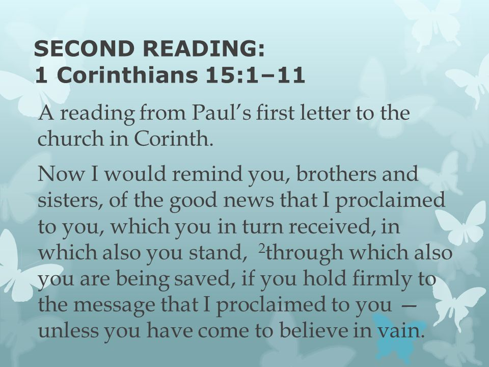 SECOND READING: 1 Corinthians 15:1–11 A reading from Paul's first letter to the church in Corinth.