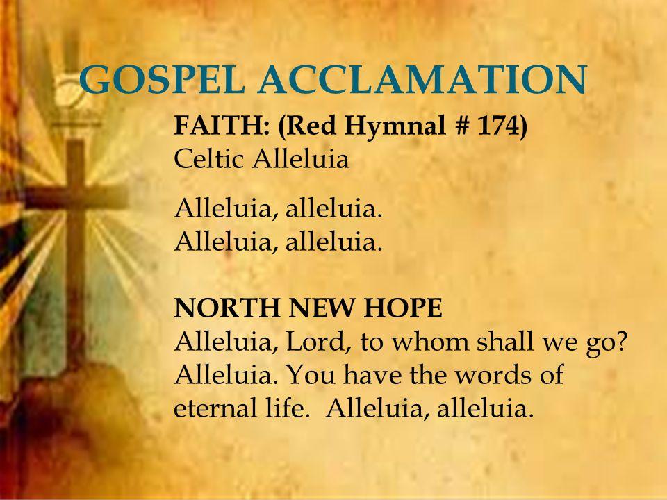  GOSPEL ACCLAMATION FAITH: (Red Hymnal # 174) Celtic Alleluia Alleluia, alleluia.