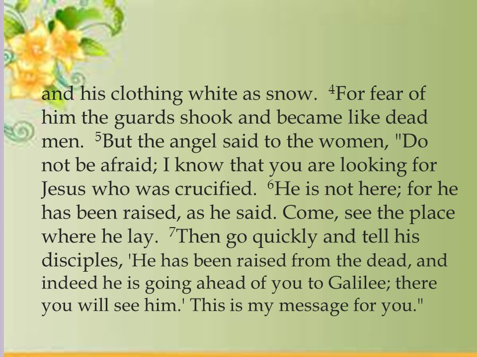  and his clothing white as snow. 4 For fear of him the guards shook and became like dead men.