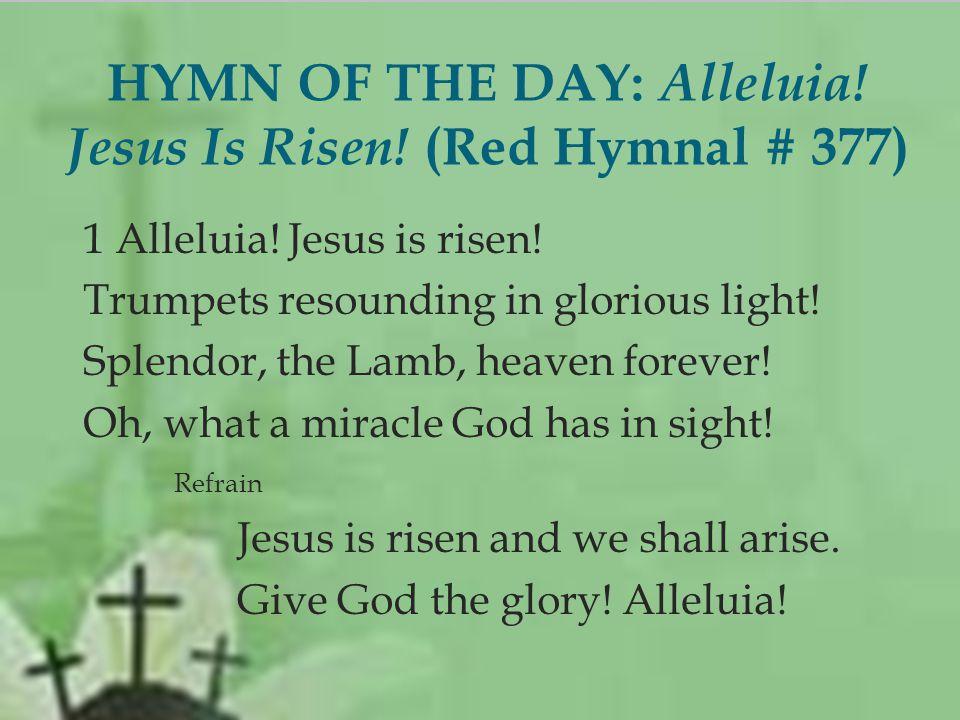  1 Alleluia. Jesus is risen. Trumpets resounding in glorious light.