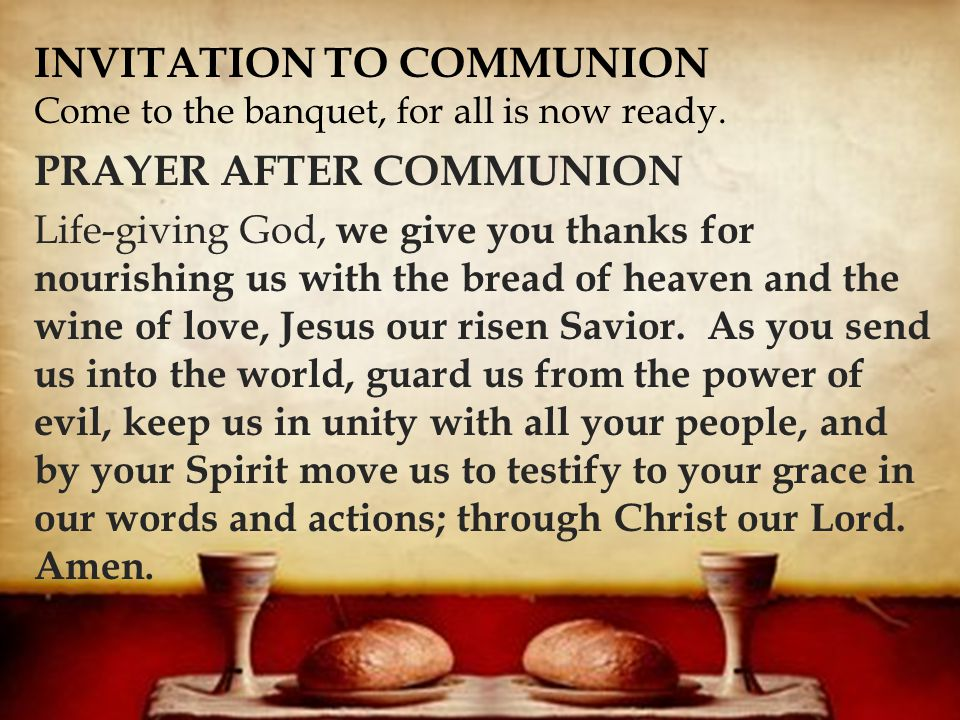  INVITATION TO COMMUNION Come to the banquet, for all is now ready.