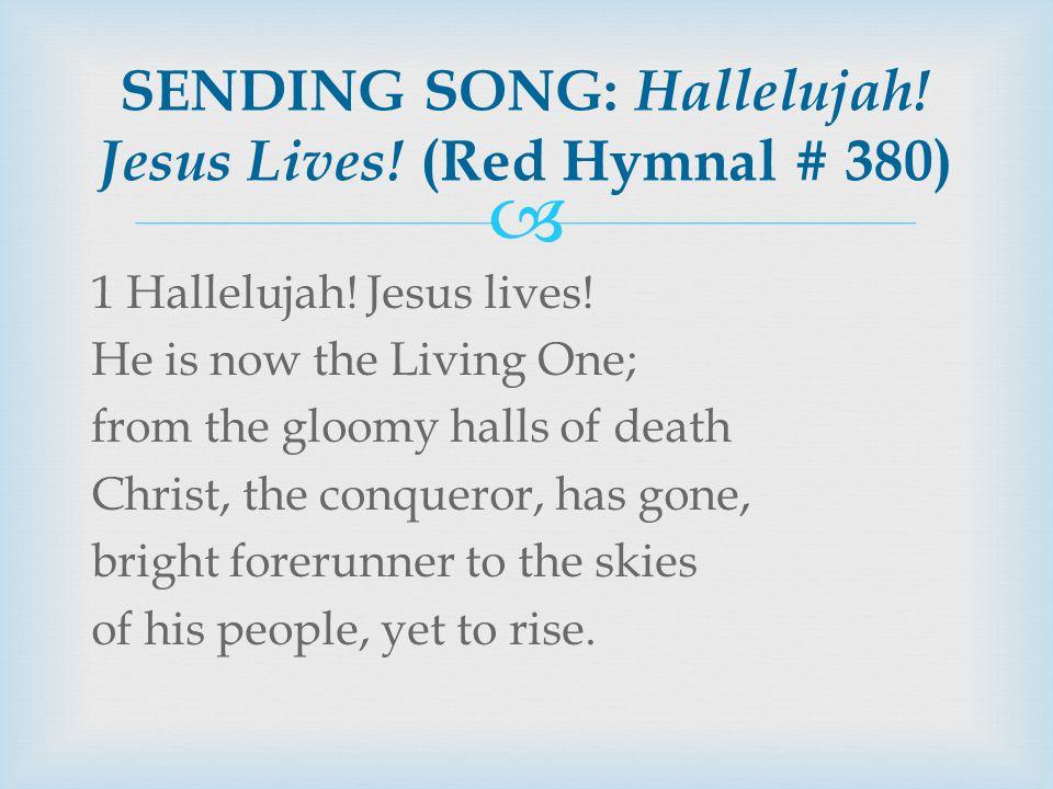 SENDING SONG: Hallelujah. Jesus Lives. (Red Hymnal # 380) 1 Hallelujah.
