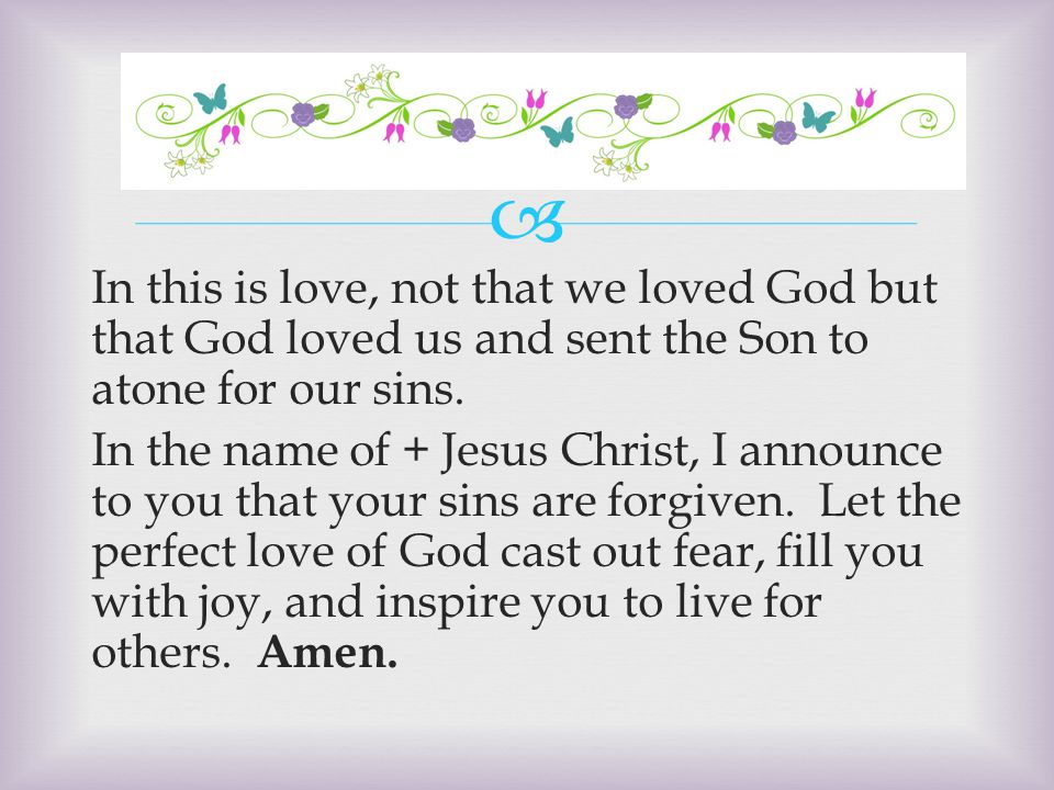  In this is love, not that we loved God but that God loved us and sent the Son to atone for our sins.