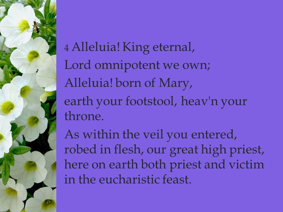  4 Alleluia. King eternal, Lord omnipotent we own; Alleluia.