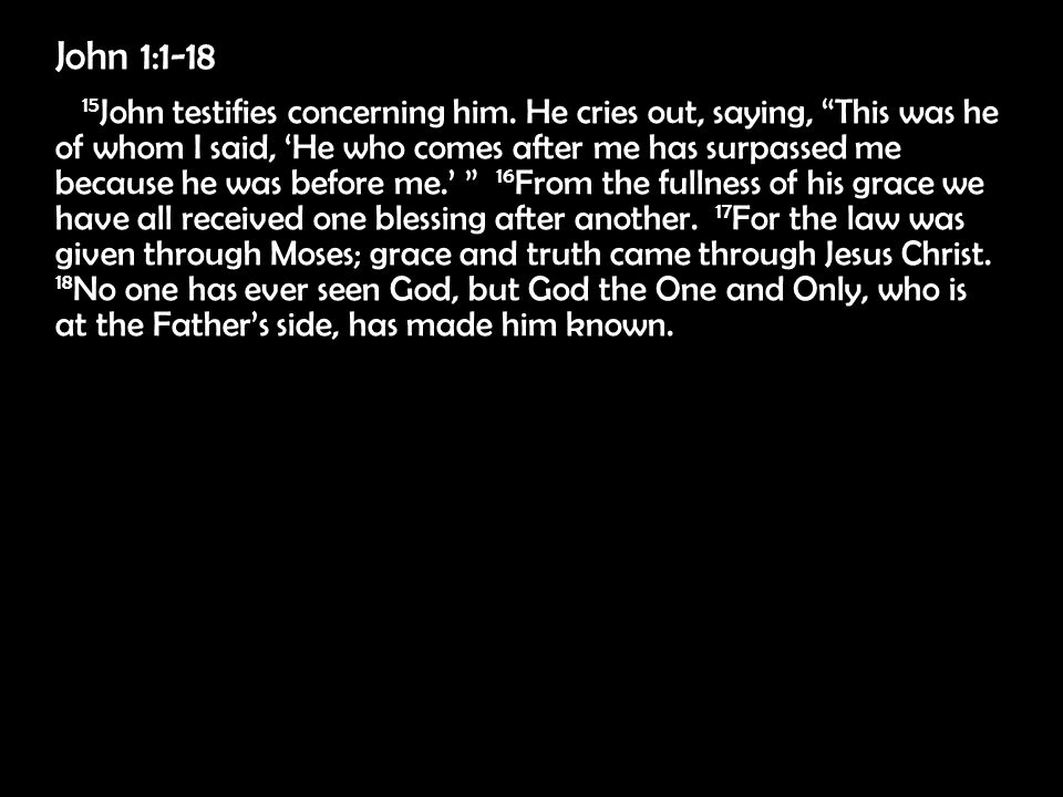 John 1:1-18 15 John testifies concerning him.