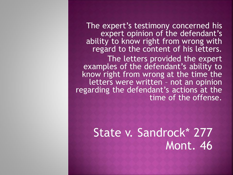 The expert's testimony concerned his expert opinion of the defendant's ability to know right from wrong with regard to the content of his letters.