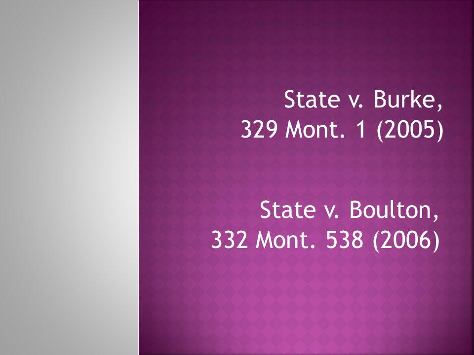State v. Boulton, 332 Mont. 538 (2006) State v. Burke, 329 Mont. 1 (2005)